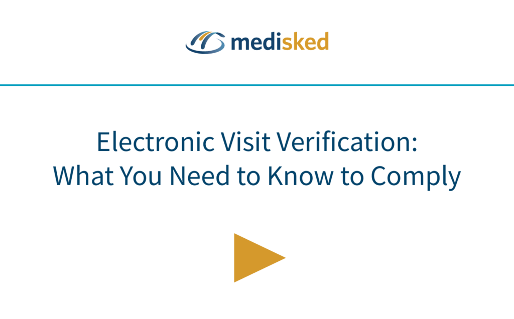 Electronic Visit Verification - What You Need to Know to Comply