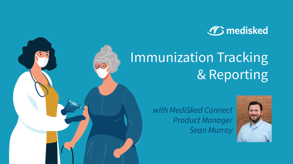 """Image of a nurse vaccinating an elderly woman with the MediSked logo and the wording """"Immunization Tracking & Reporting with MediSked Connect Product Manager Sean Murray"""" and Sean's headshot."""