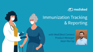 "Image of a nurse vaccinating an elderly woman with the MediSked logo and the wording ""Immunization Tracking & Reporting with MediSked Connect Product Manager Sean Murray"" and Sean's headshot."