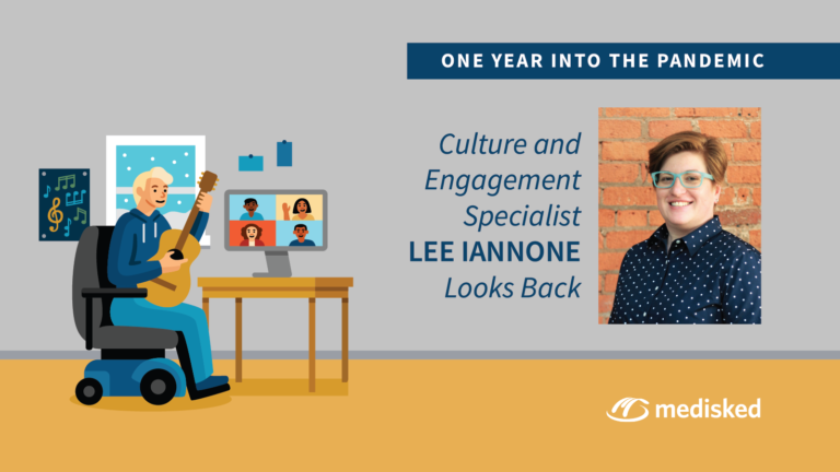 """Illustration of a person sitting in a wheelchair with a guitar at a computer with 4 people video chatting. Also contains a headshot of Lee Iannone with the words """"One year into the pandemic: culture and engagement specialist Lee Iannone looks back"""" with the MediSked logo."""