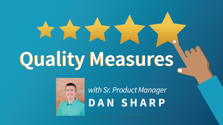 Quality Measures with Sr. Product Manager Dan Sharp